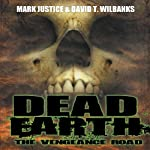 Dead Earth: The Vengeance Road | Mark Justice,David T. Wilbanks