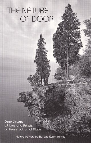 Nature of Door Door County Writers and Artists on Preservation of Place,The