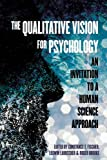 img - for The Qualitative Vision for Psychology: An Invitation to a Human Science Approach book / textbook / text book