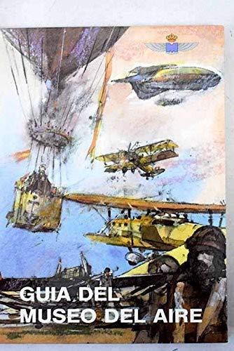 Guía del Museo del Aire: La aeronáutica militar española, su historia y su museo: Amazon.es: Ángel Flores Alonso: Libros
