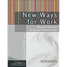 New Ways for Work: Workbook: Personal Skills for Productive Relationships by Bill Eddy (2015-03-31)