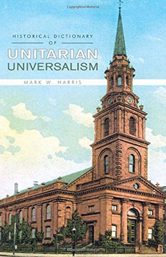 Historical Dictionary of Unitarian Universalism (Historical Dictionaries of Religions, Philosophies, and Movements Series)