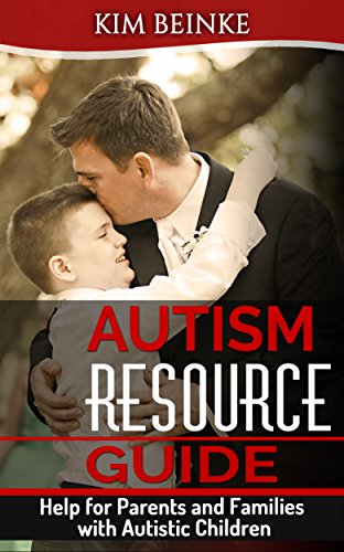 Autism Resource Guide: Help for Parents and Families with Autistic Children (Autism Spectrum Disorder (ASD), Rett Syndrome, Pervasive Developmental Disorder ... Autistic Disorder, Asperger's Syndrome) by [Beinke, Kim]