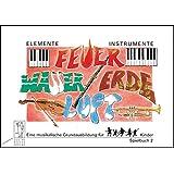 Elemente - Instrumente: Feuer - Wasser - Erde - Luft. Eine musikalische Grundausbildung für Kinder. Vertrautwerden mit Instrumenten: Spielbuch 2. Töne ... Schlagzeug, Streichinstrumente und Orchester