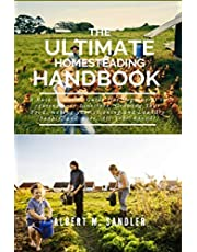 The Ultimate Homesteading Handbook: A Back to Basics Guide (for Beginners) to rearing your Livestock, Growing Your Own Food, making your cleaning and Laundry Supply and more, All-Year-Round!