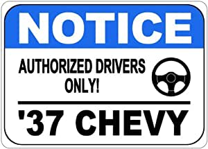 1937 37 CHEVY Authorized Drivers Only Aluminum Street Sign - 10 x 14 Inches