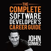 The Complete Software Developer's Career Guide: How to Learn Programming Languages Quickly, Ace Your Programming Interview, and Land Your Software Developer Dream Job Audiobook by John Sonmez Narrated by John Sonmez