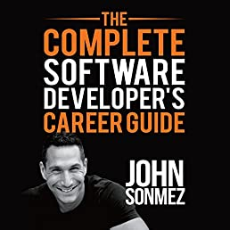 The Complete Software Developer's Career Guide: Ow to Learn Programming Languages Quickly, Ace Your Programming Interview, and Land Your Software Developer Dream Job
