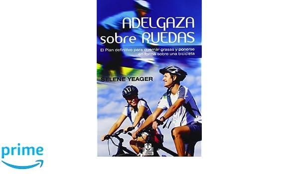 ADELGAZA SOBRE RUEDAS, EL PLAN DEFINITIVO PARA QUEMAR GRASAS (Spanish Edition): Selene Yeager: 9788499101910: Amazon.com: Books