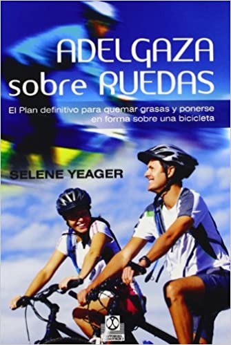 Adelgaza sobre ruedas. El plan definitivo para quemar grasas y ponerse en forma sobre una bicicleta Deportes: Amazon.es: Yeager, Selene: Libros
