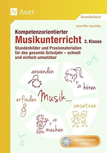 Kompetenzorientierter Musikunterricht 3. Klasse: Stundenbilder und Praxismaterialien für das gesamte Schuljahr - schnell und einfach umsetzbar (Kompetenzorientierter Unterricht Grundschule)