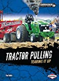 Tractor Pulling: Tearing It Up (Dirt and Destruction Sports Zone)