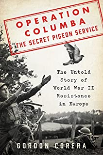 Book Cover: Operation Columba--The Secret Pigeon Service: The Untold Story of World War II Resistance in Europe