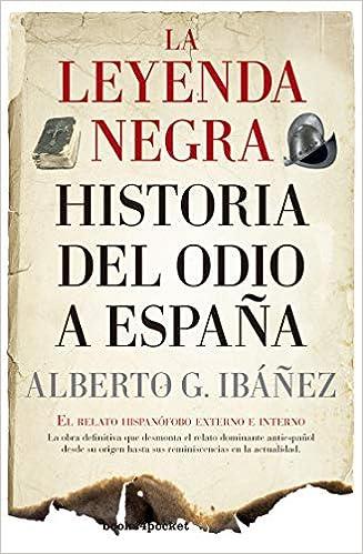 La leyenda negra: Historia del odio a España B : El relato ...