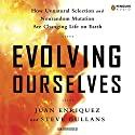Evolving Ourselves: How Unnatural Selection and Nonrandom Mutation are Changing Life on Earth Audiobook by Juan Enriquez, Steve Gullans Narrated by Rob Shapiro