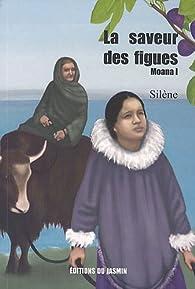 La Saveur des figues : Moana I par Silène