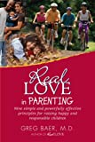 img - for Real Love in Parenting - Nine Simple and Powerfully Effective Principles for Raising Happy and Responsible Children book / textbook / text book