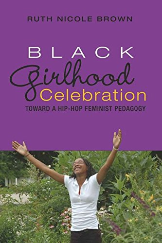 Black Girlhood Celebration: Toward a Hip-Hop Feminist Pedagogy (Mediated Youth)