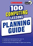 img - for 100 Computing Lessons: Planning Guide (100 Lessons - New Curriculum) book / textbook / text book