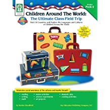 Children Around the World: The Ultimate Class Field Trip, Grades PK - 2: Visit 14 Countries and Explore the Languages...