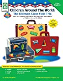 Children Around the World: The Ultimate Class Field Trip, Grades PK - 2: Visit 14 Countries and Explore the Languages and Cultures of Children Across the Globe