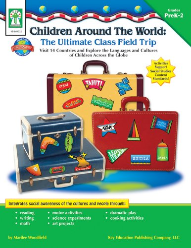 Children Around the World: The Ultimate Class Field Trip, Grades PK - 2: Visit 14 Countries and Explore the Languages an