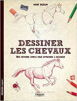 Amazon Fr Dessiner Les Chevaux Une Methode Simple Pour