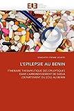 LEPILEPSIE AU BENIN: ITINERAIRE THERAPEUTIQUE DES EPILEPTIQUES DANS LARRONDISSEMENT DE DJIDJA (DEPARTEMENT DU ZOU) AU BENIN (Omn.Univ.Europ.) (French Edition)