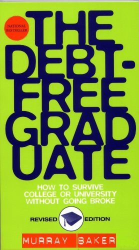 Debt-Free Graduate, The -  How to Survive College or University Without Going Broke