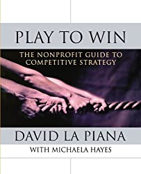 Play to Win: The Nonprofit Guide to Competitive Strategy