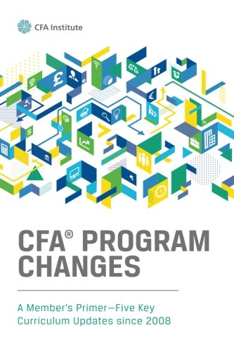 CFA® Program Changes: A Member's Primer?Five Key Curriculum Updates since 2008