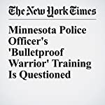 Minnesota Police Officer's 'Bulletproof Warrior' Training Is Questioned   Mitch Smith,Timothy Williams