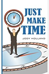 Just Make Time: Living The Priorities Of Life and Success Paperback