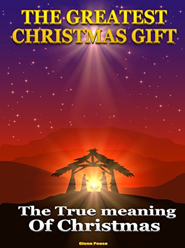 THE GREATEST CHRISTMAS GIFT: The True Meaning of Christmas by [Pease, Glenn]