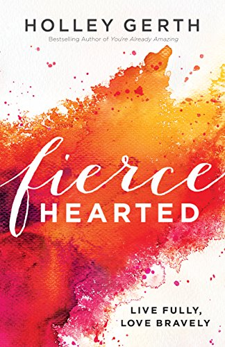 Fiercehearted: Live Fully, Love Bravely cover
