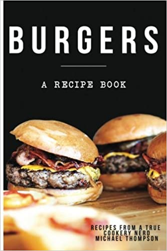 Burgers a recipe book by a true cookery nerd a cookbook full of burgers a recipe book by a true cookery nerd a cookbook full of delicious recipes for the grill or kitchen michael thomson 9781548556129 books forumfinder Gallery
