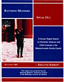 Battered Mothers Speak Out: A Human Rights Report on Domestic Violence and Child Custody in the Massachusetts Family Courts