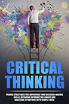critical thinking decision making skills Critical thinking skills 3 stop thinking and act although recognition appears to be at the heart of proficient decision making, other processes may also often be.