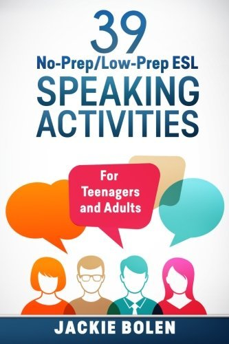 39 No-Prep/Low-Prep ESL Speaking Activities: For Teenagers and Adults by Jackie Bolen (2015-06-04)