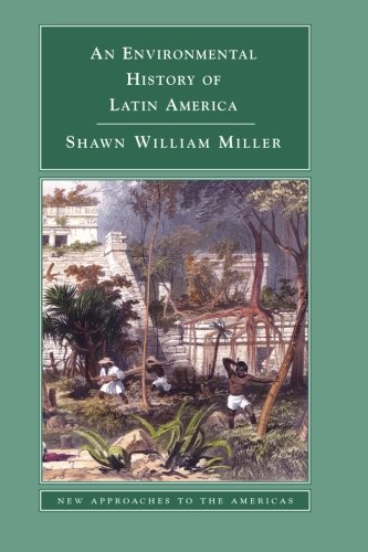 An Environmental History of Latin America (New Approaches to the Americas)