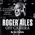 Roger Ailes: Off Camera Audiobook by Zev Chafets Narrated by Erik Synnestvedt