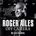 Roger Ailes: Off Camera | Zev Chafets