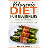 Ketogen Diet For Beginners: Simple 14-Day Keto Diet Plan With Easy Recipes To Get Weightloss Fast and Effortlessly Maximize Performance (Keto, Low Carb, Diet, Ketones, Paleo)