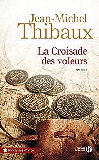 La Croisade des voleurs par Jean-Michel Thibaux