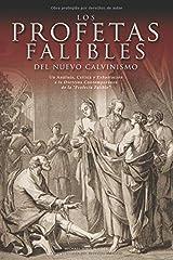 """Los Profetas Falibles de Nuevo Calvinismo: Un Análisis, Crítica y Exhortación  a la Doctrina Contemporánea  de la """"Profecía Falible"""" (Spanish Edition) Paperback"""