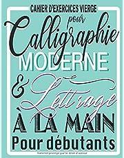 Cahier d'exercices vierge pour Calligraphie Moderne & lettrage à la main pour débutants: Carnet d'exercices de Calligraphie, pour apprendre l'art d'écrire I Cahier d'exercices sur l'écriture à la main