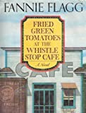 Fried Green Tomatoes at the Whistle Stop Cafe, Fannie Flagg, 039456152X