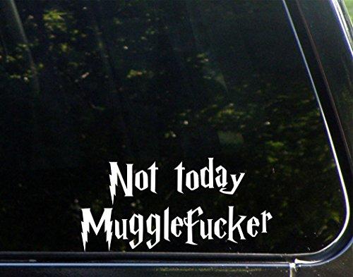 """Not Today Mugglefucker - 7-1/2"""" x 3-3/4"""" - Vinyl Die Cut Dec"""