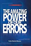 The Amazing Power of Our Errors, Pedro Martín-Moreno, 1491716487