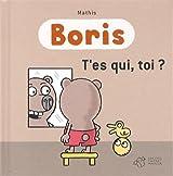 Boris : T'es qui, toi ?